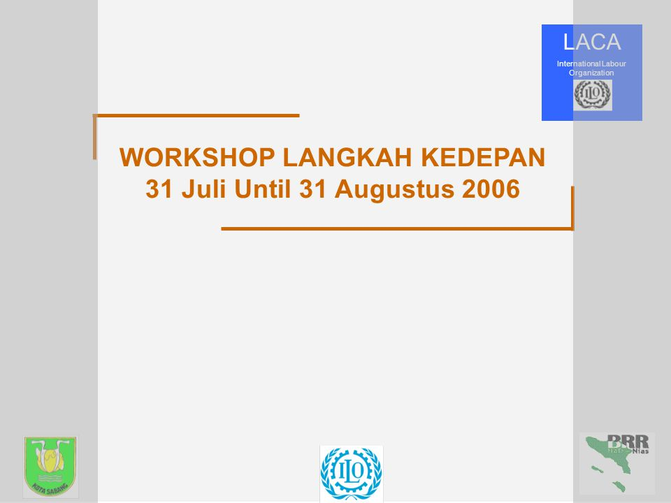 WORKSHOP LANGKAH KEDEPAN 31 Juli Until 31 Augustus 2006