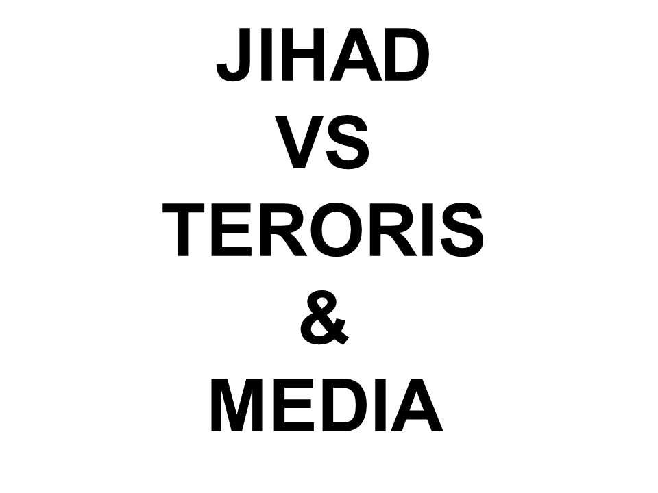 JIHAD VS TERORIS & MEDIA