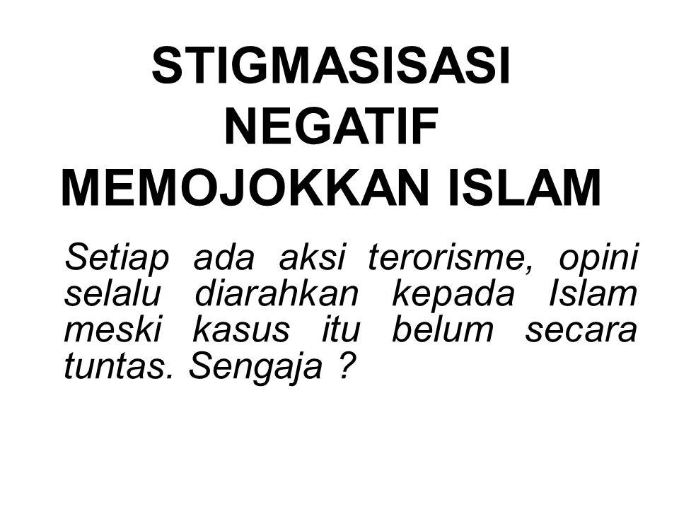 STIGMASISASI NEGATIF MEMOJOKKAN ISLAM