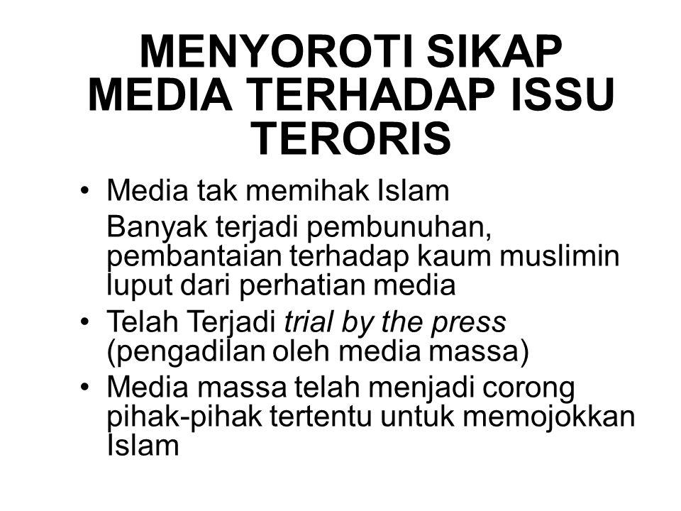 MENYOROTI SIKAP MEDIA TERHADAP ISSU TERORIS