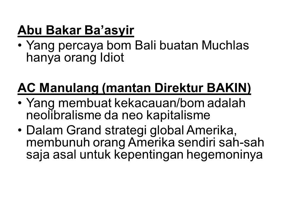 Abu Bakar Ba'asyir Yang percaya bom Bali buatan Muchlas hanya orang Idiot. AC Manulang (mantan Direktur BAKIN)