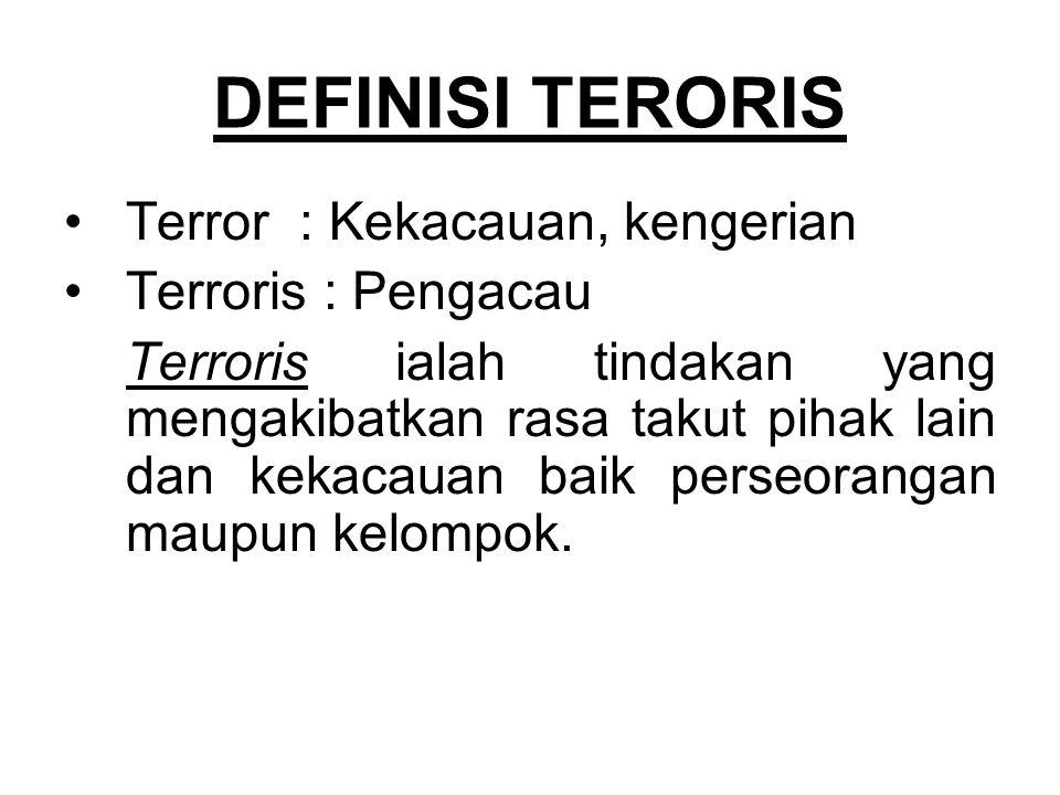 DEFINISI TERORIS Terror : Kekacauan, kengerian Terroris : Pengacau