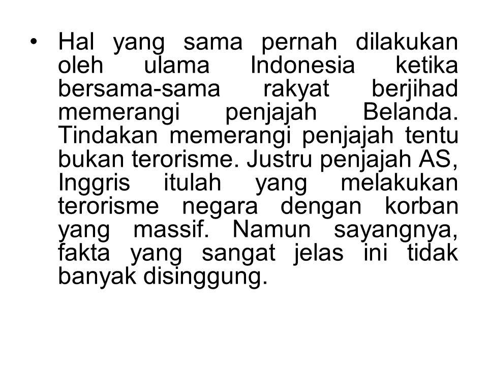 Hal yang sama pernah dilakukan oleh ulama Indonesia ketika bersama-sama rakyat berjihad memerangi penjajah Belanda.