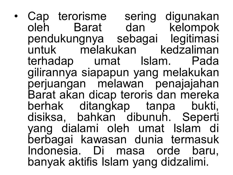 Cap terorisme sering digunakan oleh Barat dan kelompok pendukungnya sebagai legitimasi untuk melakukan kedzaliman terhadap umat Islam.