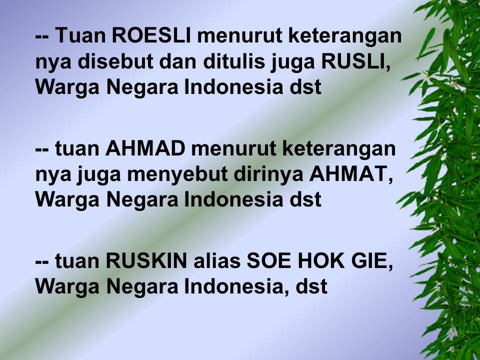 -- Tuan ROESLI menurut keterangan nya disebut dan ditulis juga RUSLI, Warga Negara Indonesia dst