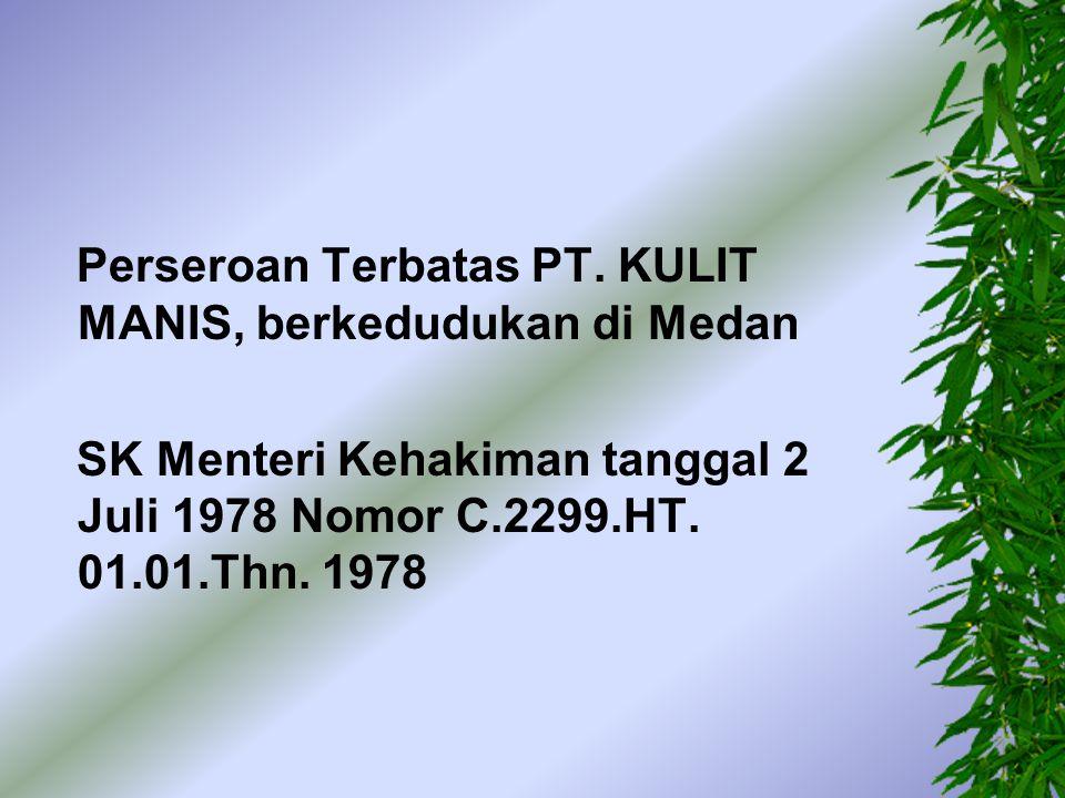 Perseroan Terbatas PT. KULIT MANIS, berkedudukan di Medan