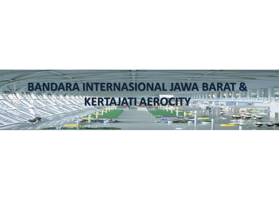 BANDARA INTERNASIONAL JAWA BARAT & KERTAJATI AEROCITY