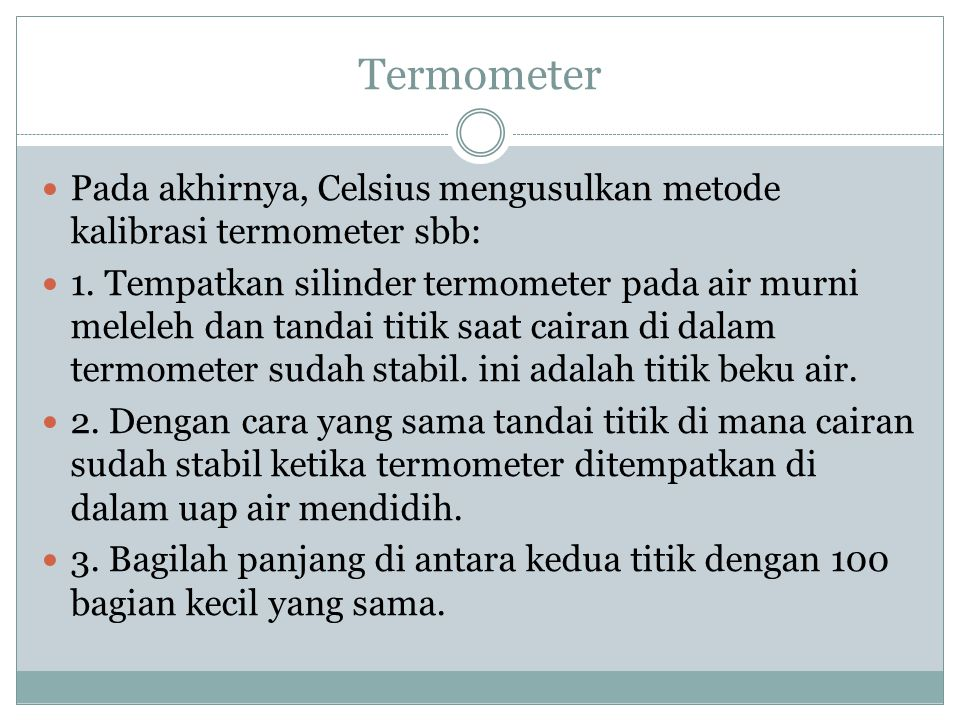 Termometer Pada akhirnya, Celsius mengusulkan metode kalibrasi termometer sbb: