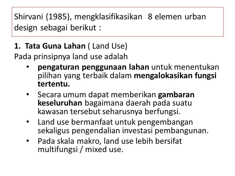 Shirvani (1985), mengklasifikasikan 8 elemen urban design sebagai berikut :