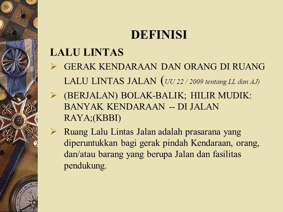 DEFINISI LALU LINTAS. GERAK KENDARAAN DAN ORANG DI RUANG LALU LINTAS JALAN (UU 22 / 2009 tentang LL dan AJ)