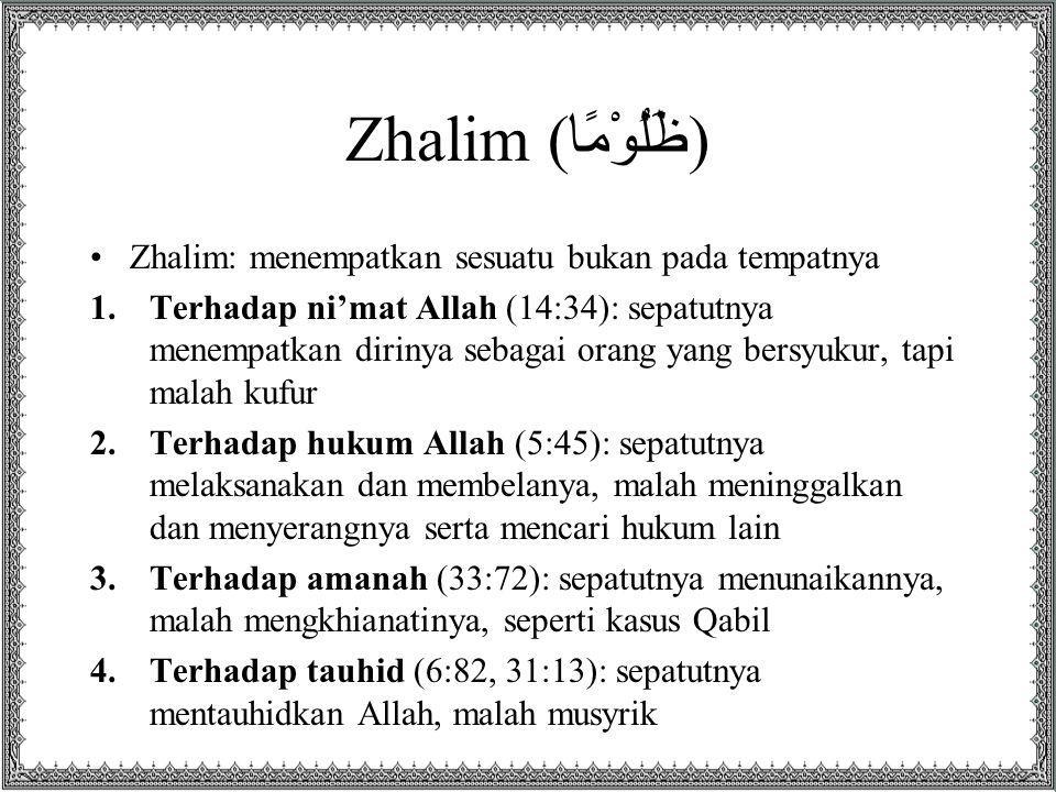 Zhalim (ظَلُوْمًا) Zhalim: menempatkan sesuatu bukan pada tempatnya