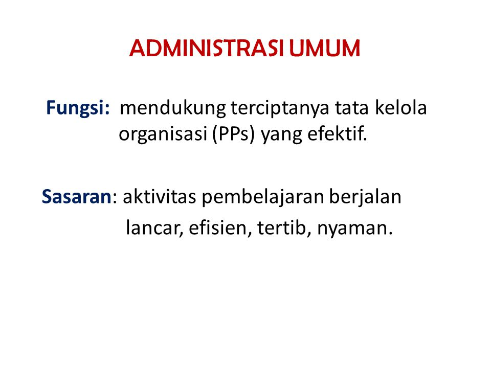 ADMINISTRASI UMUM Fungsi: mendukung terciptanya tata kelola organisasi (PPs) yang efektif.