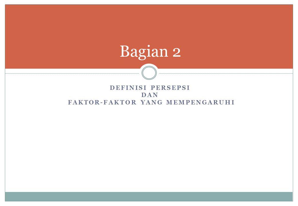 Definisi persepsi dan faktor-faktor yang mempengaruhi