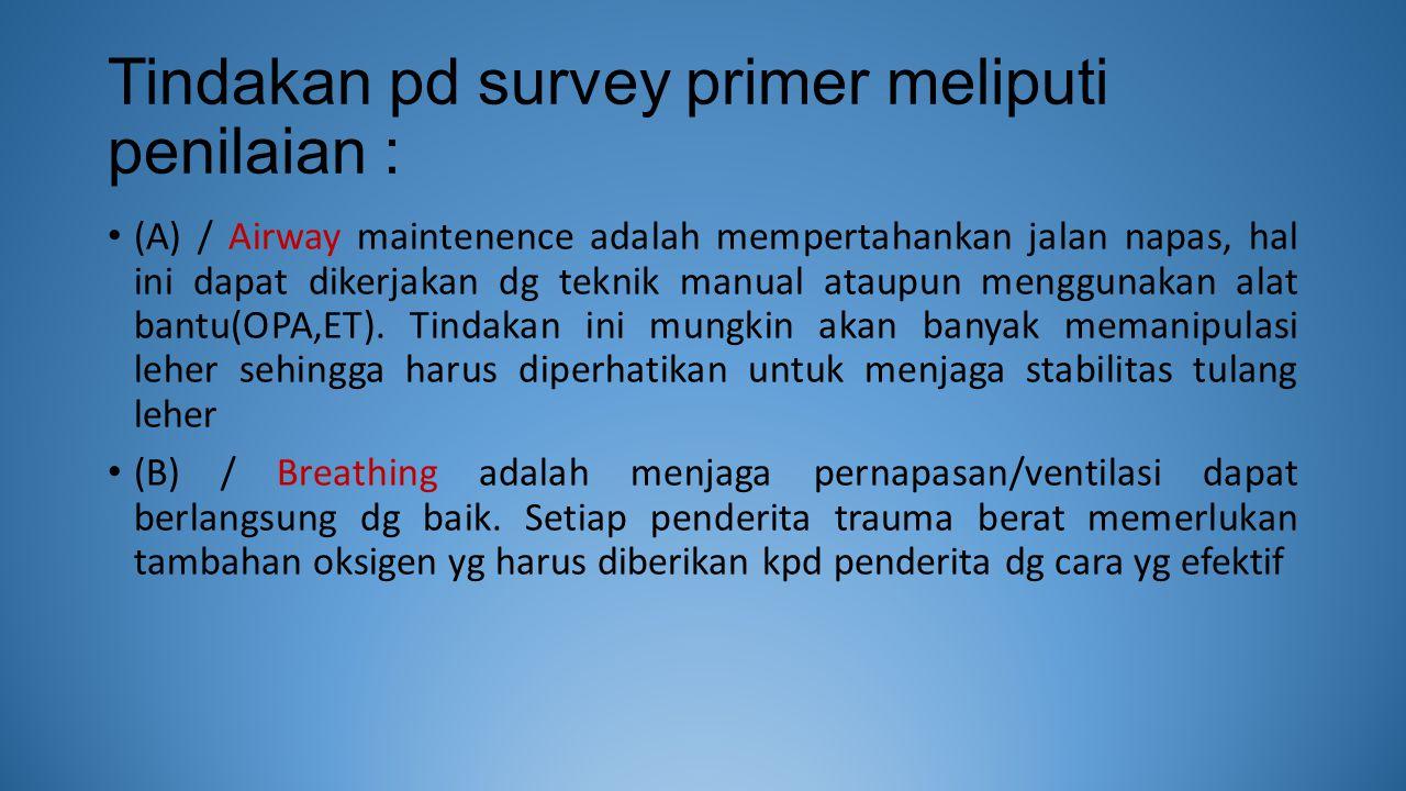 Tindakan pd survey primer meliputi penilaian :