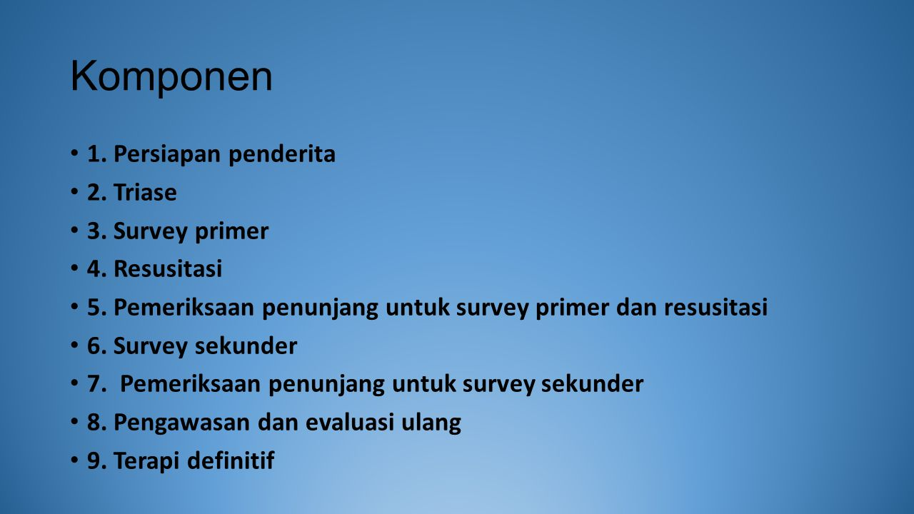 Komponen 1. Persiapan penderita 2. Triase 3. Survey primer