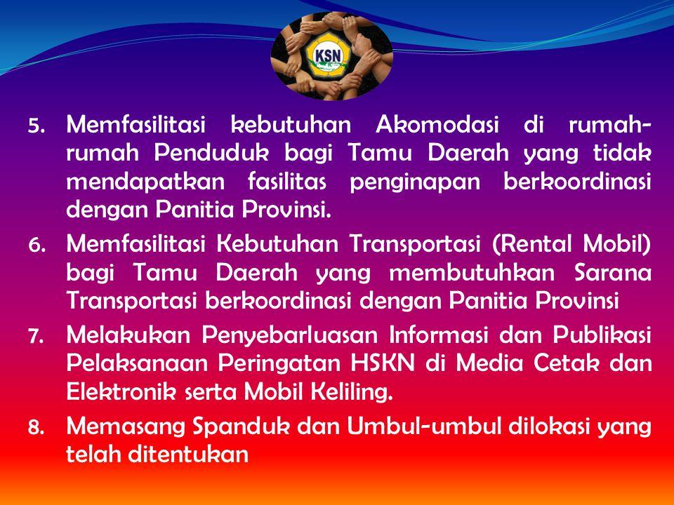 Memfasilitasi kebutuhan Akomodasi di rumah-rumah Penduduk bagi Tamu Daerah yang tidak mendapatkan fasilitas penginapan berkoordinasi dengan Panitia Provinsi.