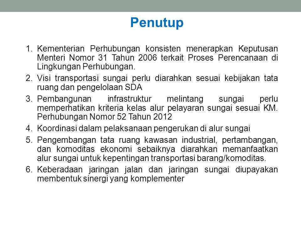 Penutup Kementerian Perhubungan konsisten menerapkan Keputusan Menteri Nomor 31 Tahun 2006 terkait Proses Perencanaan di Lingkungan Perhubungan.