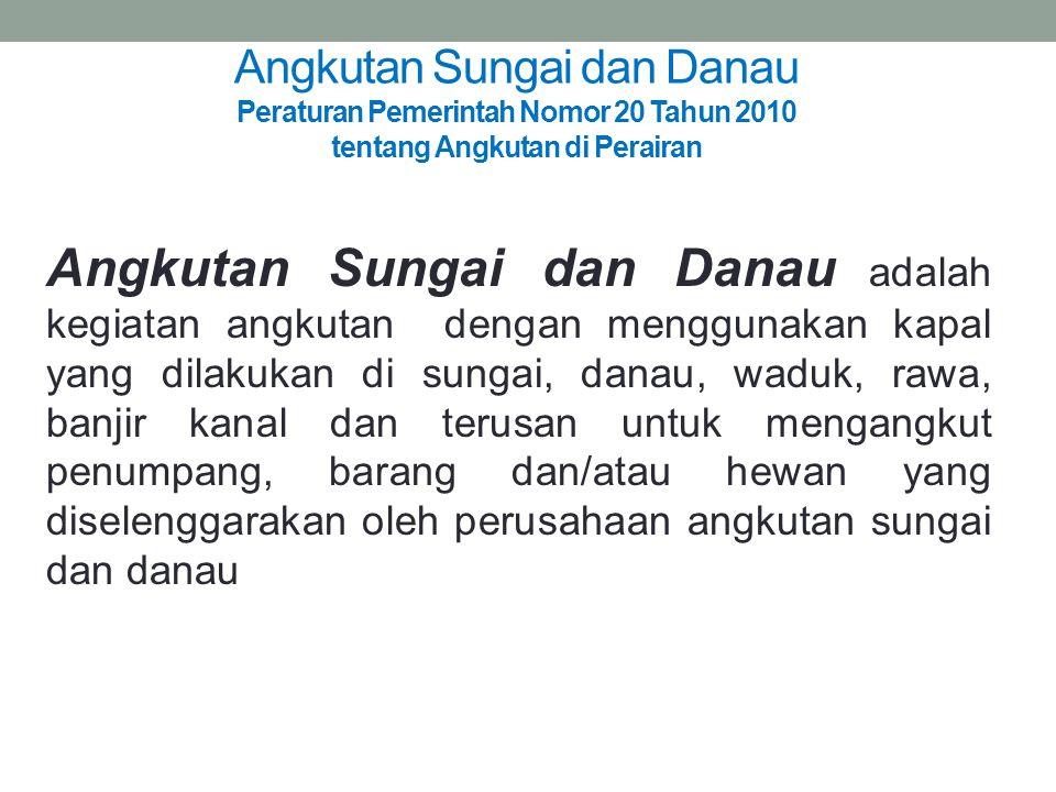 Angkutan Sungai dan Danau Peraturan Pemerintah Nomor 20 Tahun 2010 tentang Angkutan di Perairan