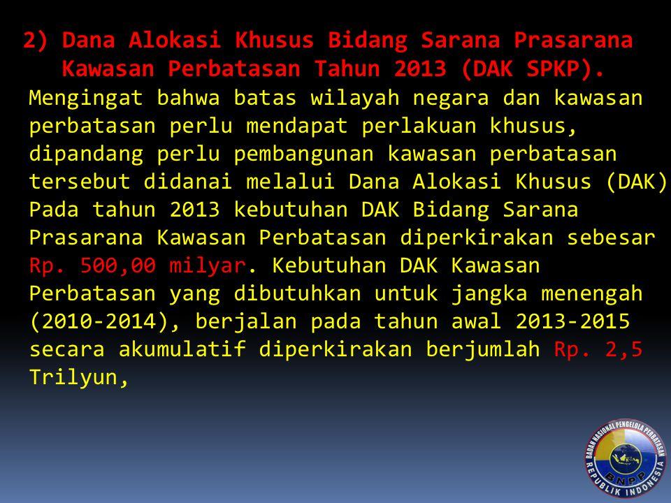 2) Dana Alokasi Khusus Bidang Sarana Prasarana Kawasan Perbatasan Tahun 2013 (DAK SPKP).