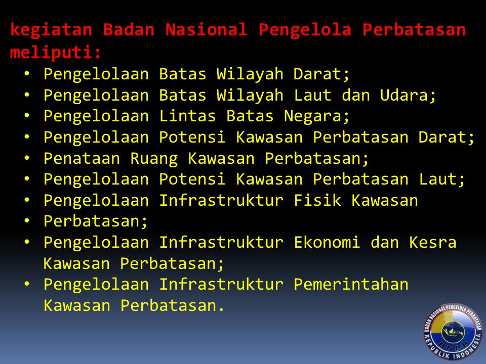 kegiatan Badan Nasional Pengelola Perbatasan meliputi: