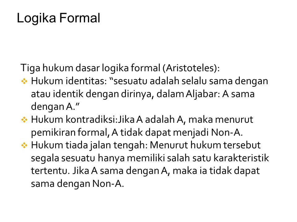 Logika Formal Tiga hukum dasar logika formal (Aristoteles):