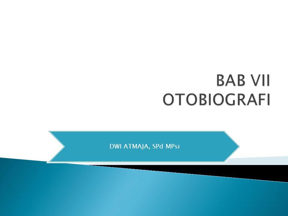 DWI ATMAJA, SPd MPsi BAB VII OTOBIOGRAFI