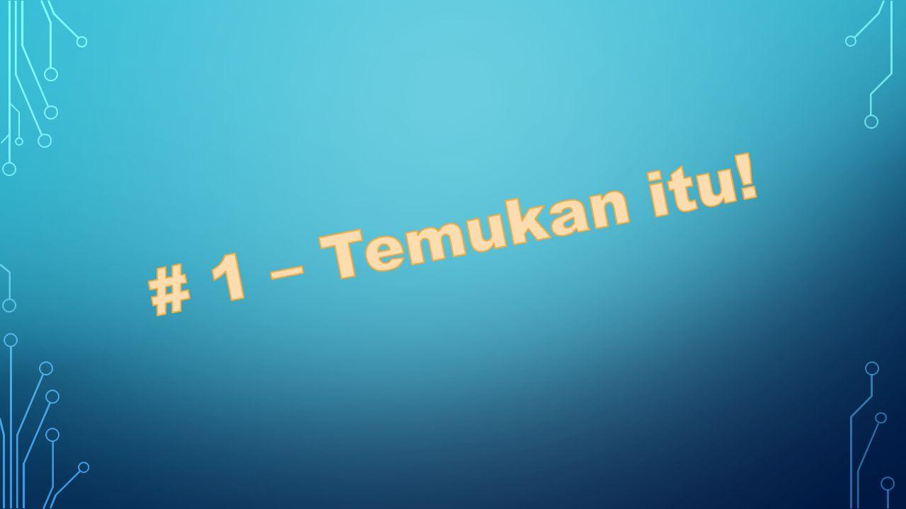 # 1 – Temukan itu!