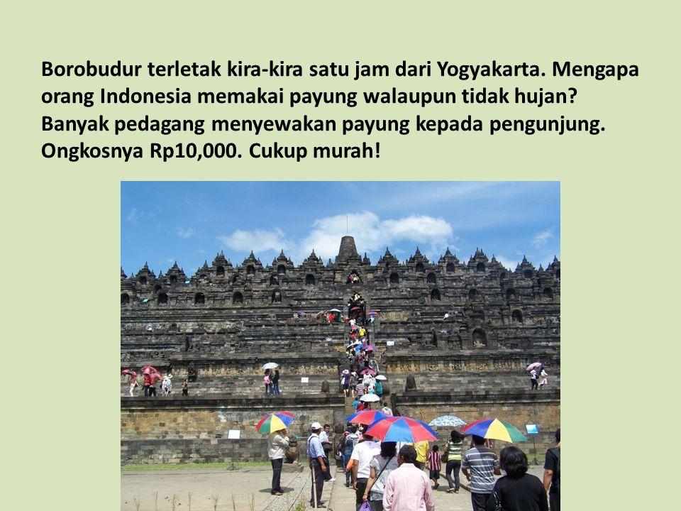 Borobudur terletak kira-kira satu jam dari Yogyakarta