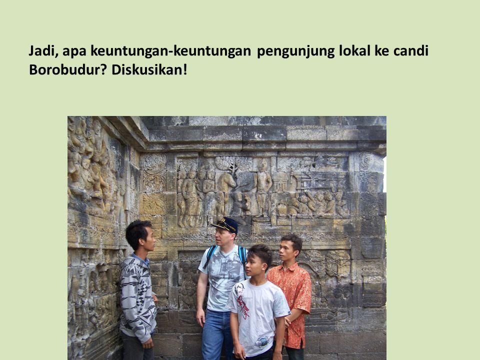 Jadi, apa keuntungan-keuntungan pengunjung lokal ke candi Borobudur