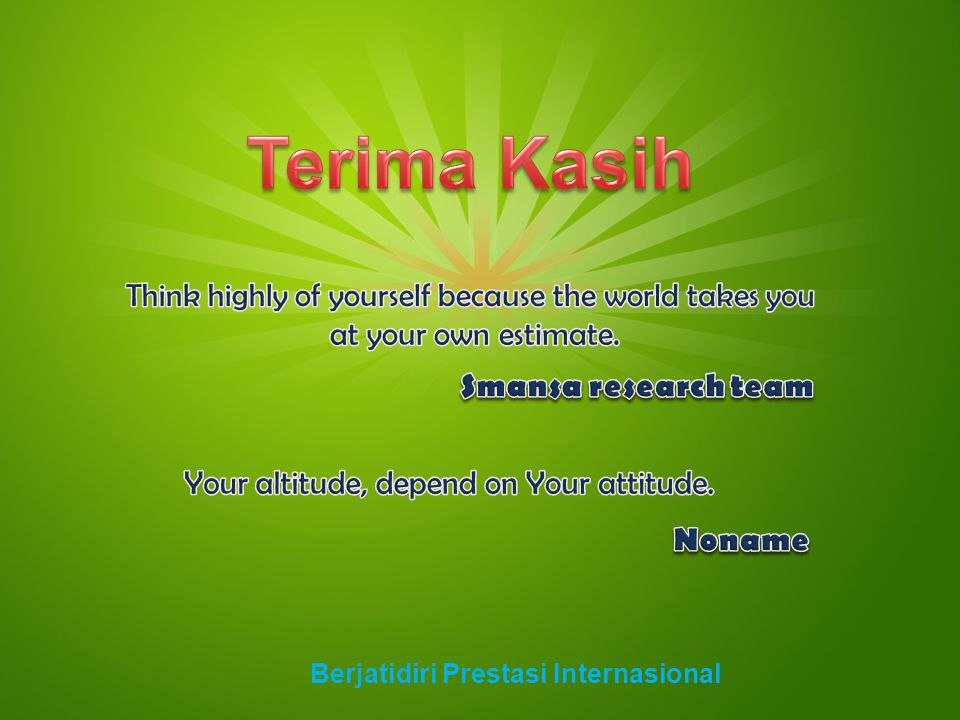 Terima Kasih Think highly of yourself because the world takes you
