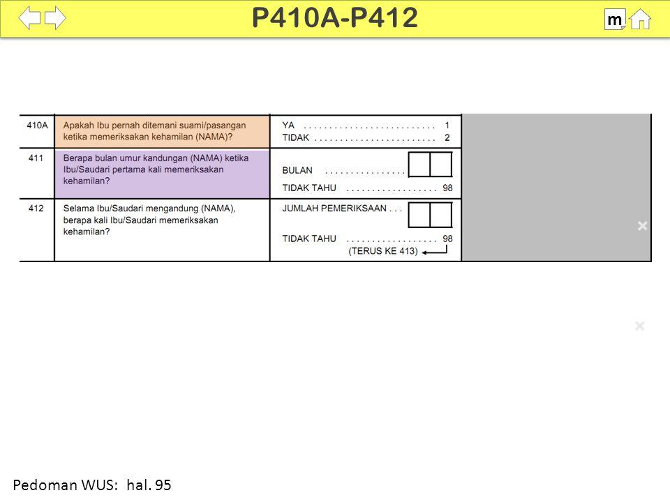 P410A-P412 m. SDKI 2012. 100% Atau bisa tanyakan berapa bulan responden tidak mendapat haid pada kunjungan pertama.