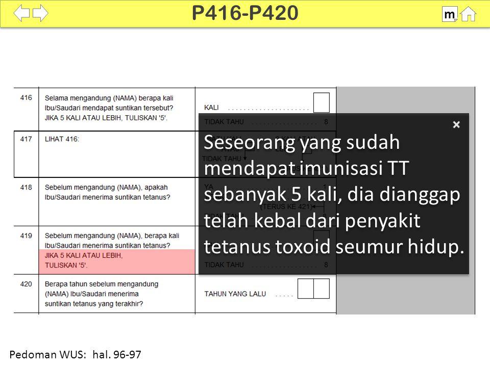 P416-P420 m. Seseorang yang sudah mendapat imunisasi TT sebanyak 5 kali, dia dianggap telah kebal dari penyakit tetanus toxoid seumur hidup.