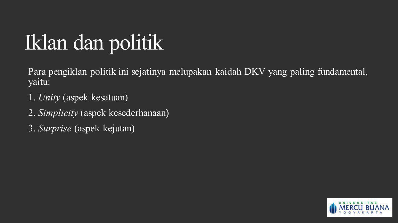 Iklan dan politik Para pengiklan politik ini sejatinya melupakan kaidah DKV yang paling fundamental, yaitu: