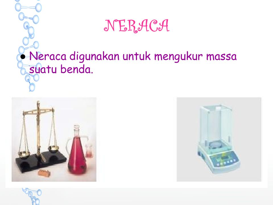 NERACA Neraca digunakan untuk mengukur massa suatu benda.