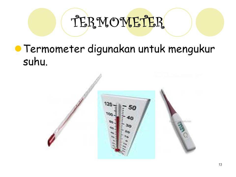 TERMOMETER Termometer digunakan untuk mengukur suhu.