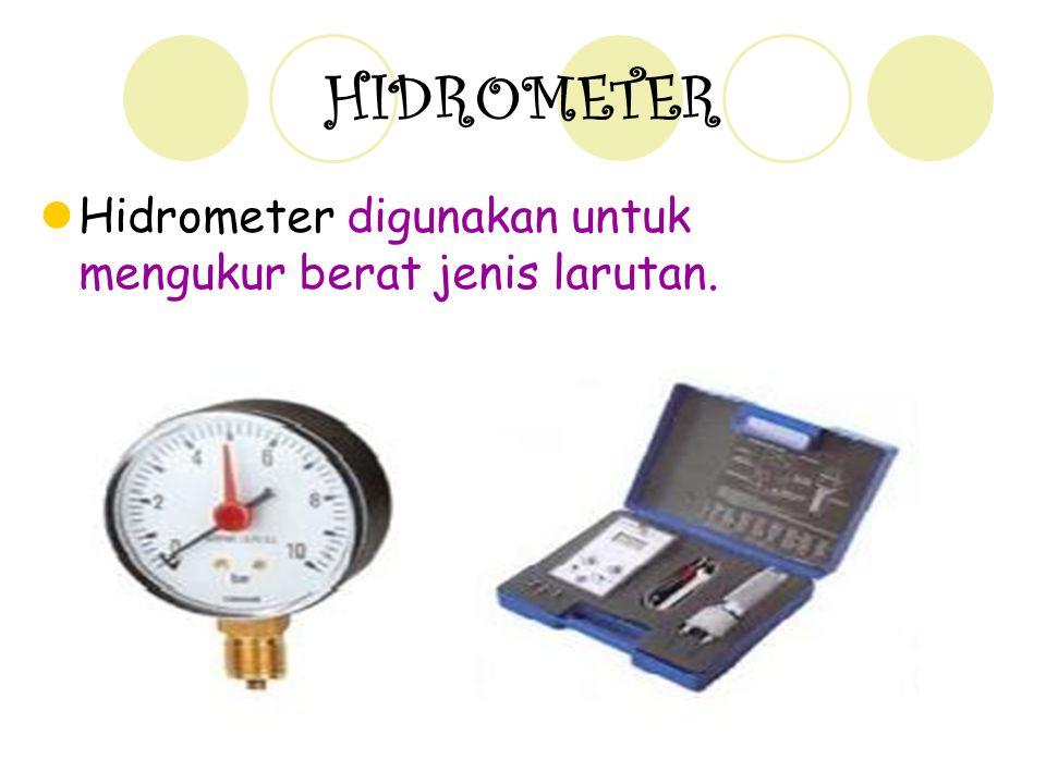 HIDROMETER Hidrometer digunakan untuk mengukur berat jenis larutan.