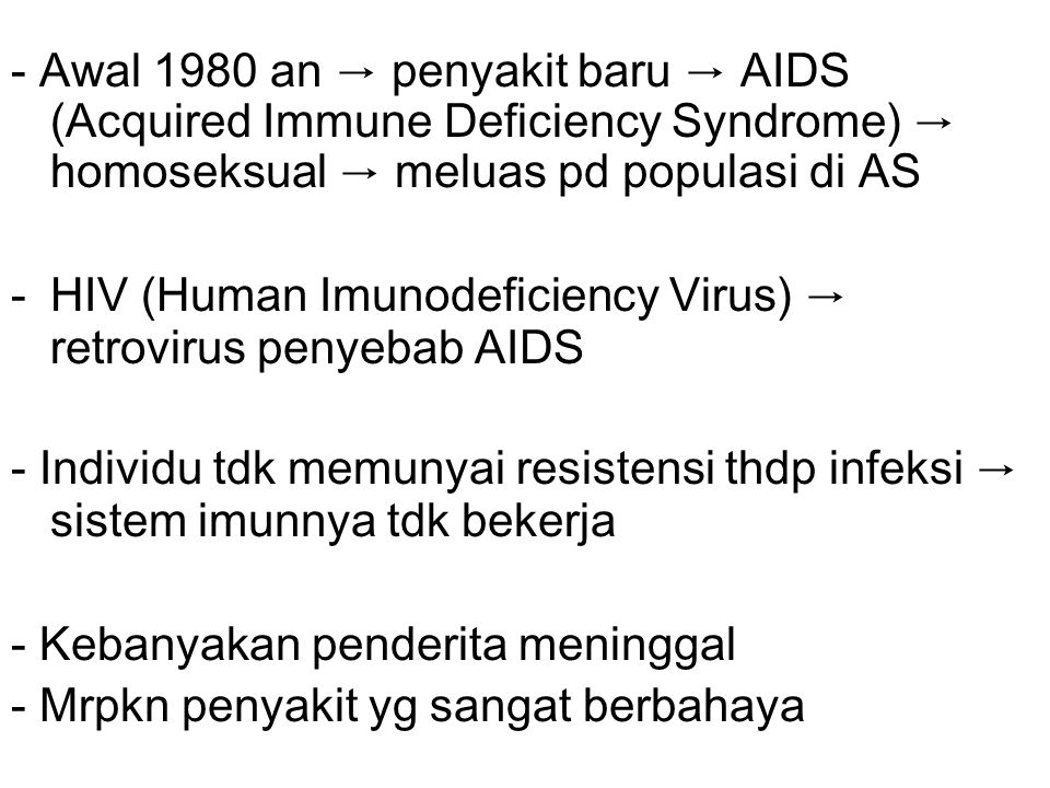 - Awal 1980 an → penyakit baru → AIDS (Acquired Immune Deficiency Syndrome) → homoseksual → meluas pd populasi di AS