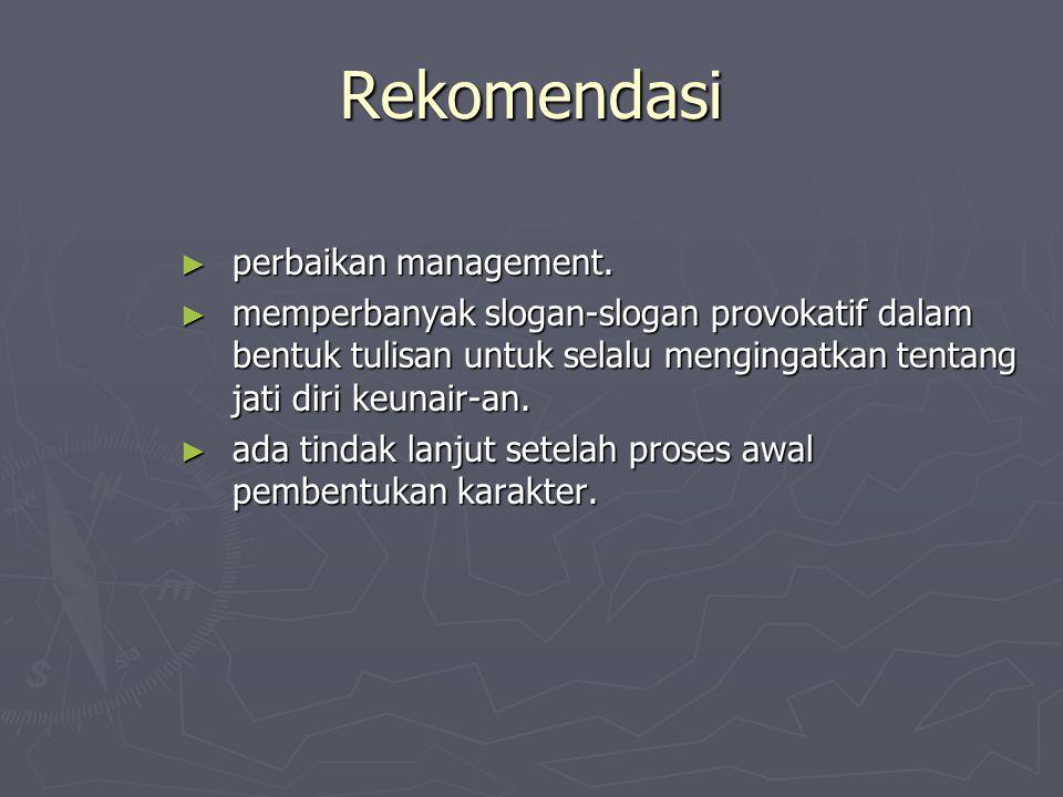 Rekomendasi perbaikan management.