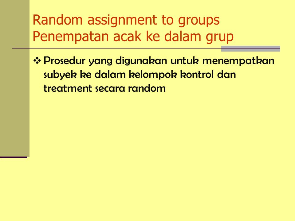 Random assignment to groups Penempatan acak ke dalam grup
