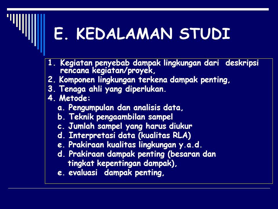 E. KEDALAMAN STUDI 1. Kegiatan penyebab dampak lingkungan dari deskripsi rencana kegiatan/proyek, 2. Komponen lingkungan terkena dampak penting,