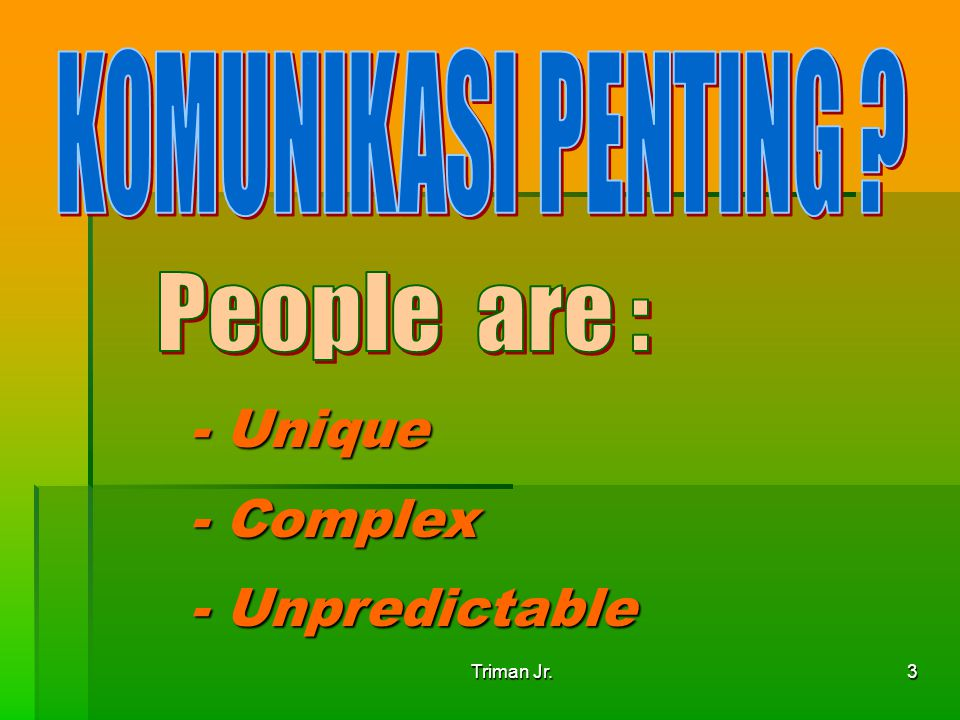 People are : - Unique - Complex - Unpredictable KOMUNIKASI PENTING