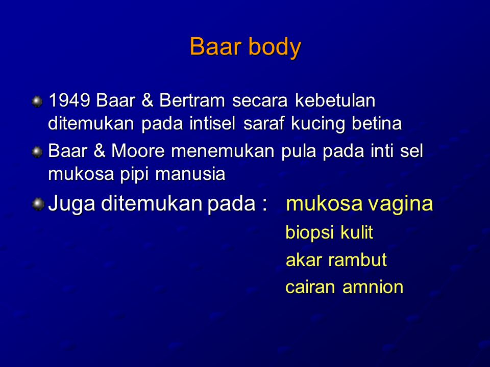 Baar body Juga ditemukan pada : mukosa vagina