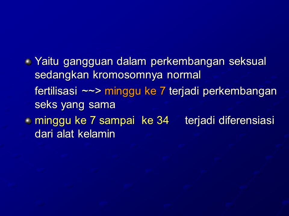Yaitu gangguan dalam perkembangan seksual sedangkan kromosomnya normal
