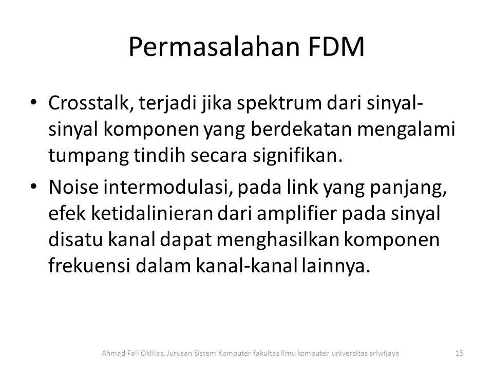Permasalahan FDM Crosstalk, terjadi jika spektrum dari sinyal-sinyal komponen yang berdekatan mengalami tumpang tindih secara signifikan.