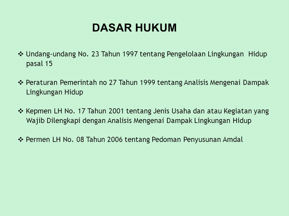 DASAR HUKUM Undang-undang No. 23 Tahun 1997 tentang Pengelolaan Lingkungan Hidup. pasal 15.