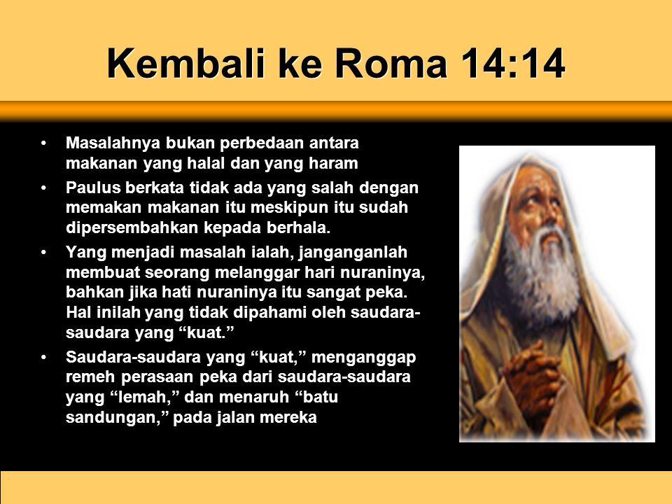 Kembali ke Roma 14:14 Masalahnya bukan perbedaan antara makanan yang halal dan yang haram.