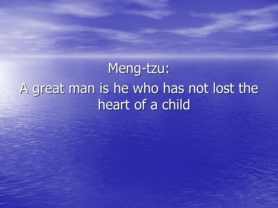 A great man is he who has not lost the heart of a child