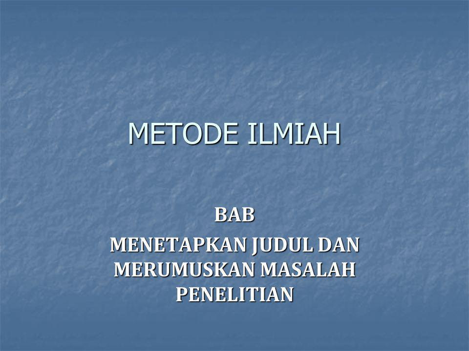 BAB MENETAPKAN JUDUL DAN MERUMUSKAN MASALAH PENELITIAN