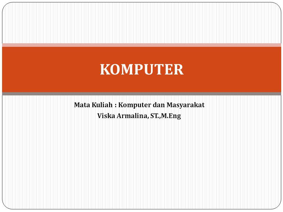 Mata Kuliah : Komputer dan Masyarakat Viska Armalina, ST.,M.Eng