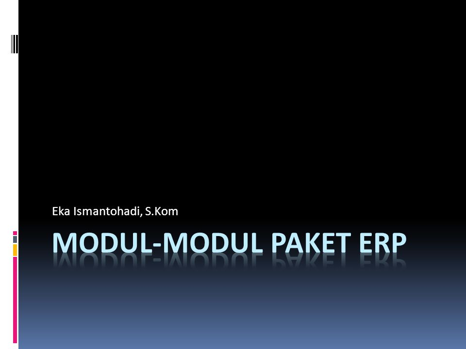 Eka Ismantohadi, S.Kom Modul-modul Paket ERP